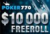 Win een prijs van 4 cijfers met onze exclusieve $10.000 freeroll bij Poker770!